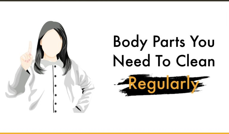 8 Body Parts You Need To Clean Regularly